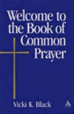 Welcome to the Book of Common Prayer by Vicki K. Black