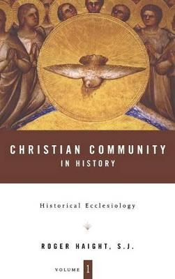 Christian Community in History Historical Ecclesiology v. 1 by Roger Haight