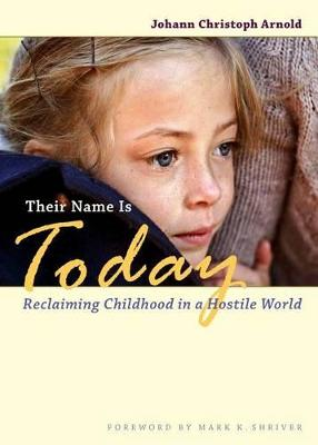 Their Name Is Today: Reclaiming Childhood in a Hostile World by Mark Shriver