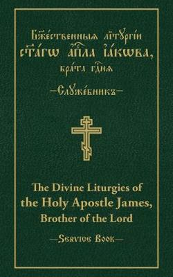 The Divine Liturgies of the Holy Apostle James, Brother of the Lord: Slavonic-English Parallel Text by Vitaly Permiakov