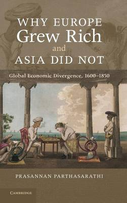 Why Europe Grew Rich and Asia Did Not by Prasannan Parthasarathi