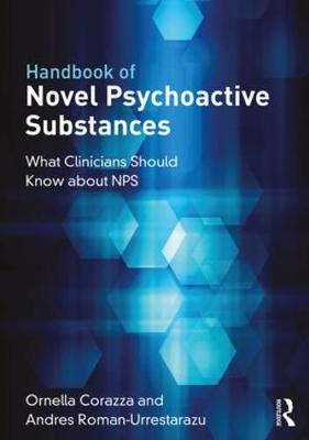 Handbook of Novel Psychoactive Substances: What Clinicians Should Know about NPS by Ornella Corazza