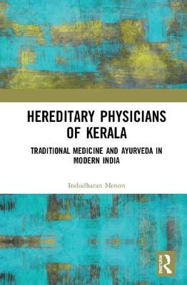 Hereditary Physicians of Kerala: Traditional Medicine and Ayurveda in Modern India book