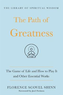 The Path of Greatness: The Game of Life and How to Play It and Other Essential Works book