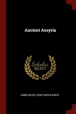 Ancient Assyria by James Baikie