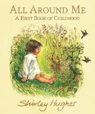All Around Me: A First Book of Childhood by Shirley Hughes