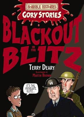 Horrible Histories Gory Stories: Blackout in the Blitz by Terry Deary