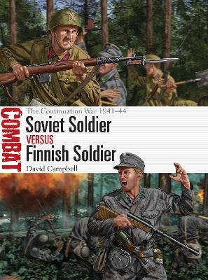 Soviet Soldier vs Finnish Soldier: The Continuation War 1941-44 by David Campbell