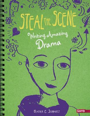Steal the Scene: Writing Amazing Drama by Heather E. Schwartz