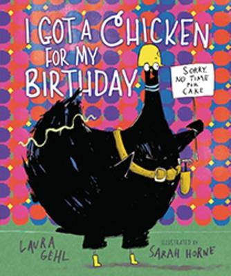 I Got a Chicken for My Birthday by Laura Gehl