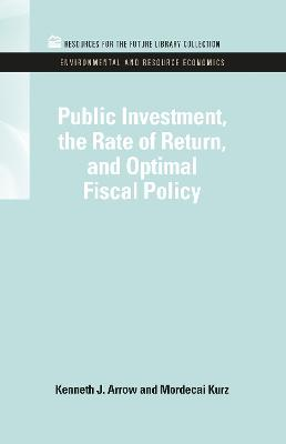 Public Investment, the Rate of Return, and Optimal Fiscal Policy by Kenneth J. Arrow