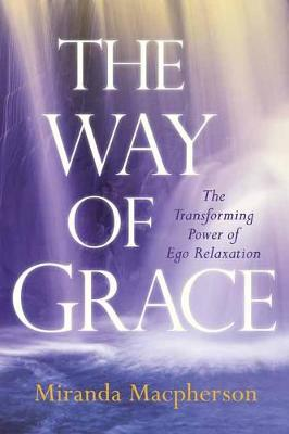 The Way of Grace: The Transforming Power of Ego Relaxation by Miranda MacPherson