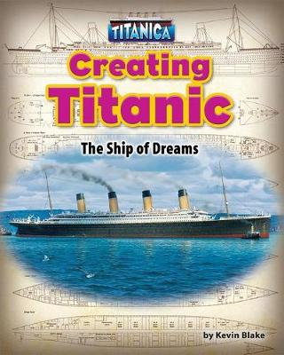 Creating Titanic by Kevin Blake