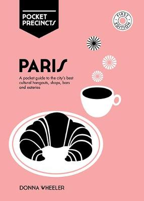 Paris Pocket Precincts: A Pocket Guide to the City's Best Cultural Hangouts, Shops, Bars and Eateries by Donna Wheeler
