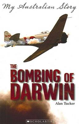 My Australian Story: Bombing of Darwin by Alan Tucker
