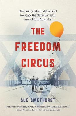 The Freedom Circus: One family's death-defying act to escape the Nazis and start a new life in Australia book