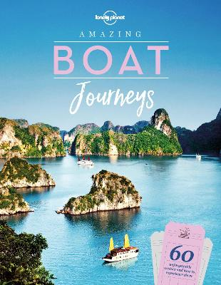 Amazing Boat Journeys by Lonely Planet