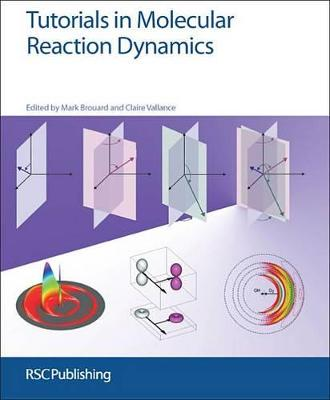 Tutorials in Molecular Reaction Dynamics by Mark Brouard