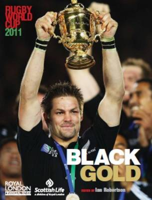 Rugby World Cup 2011: Black Gold by Ian Richardson