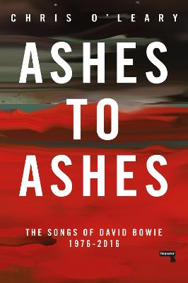 Ashes to Ashes: The Songs of David Bowie, 1976-2016 by Chris O'Leary