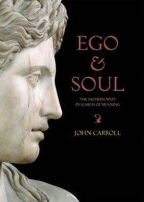 Ego & Soul: The Modern West in Search of Meaning by John Carroll