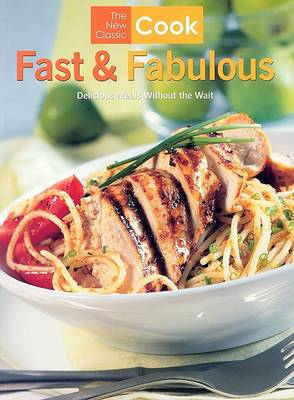 The New Classic Cook: Fast & Fabulous by Pamela Clark