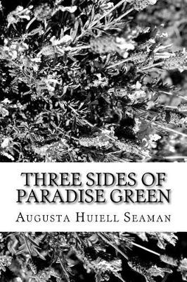 Three Sides of Paradise Green by Augusta Huiell Seaman