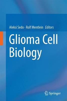 Glioma Cell Biology by Aleksi Sedo