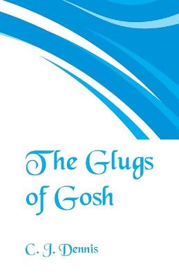 The The Glugs of Gosh by C. j. Dennis
