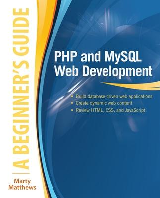 PHP and MySQL Web Development: A Beginner's Guide by Marty Matthews