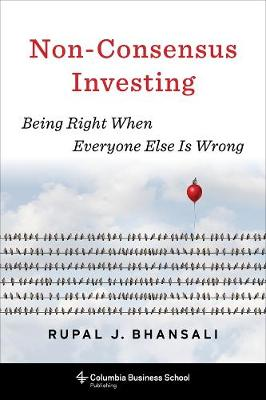 Non-Consensus Investing: Being Right When Everyone Else Is Wrong by Rupal J. Bhansali