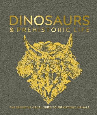 Dinosaurs and Prehistoric Life: The definitive visual guide to prehistoric animals book