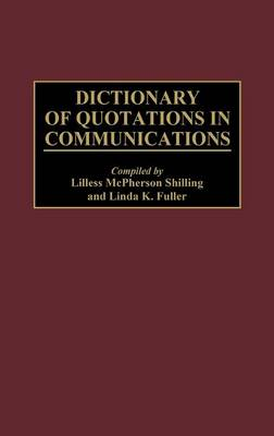 Dictionary of Quotations in Communications by Linda K. Fuller