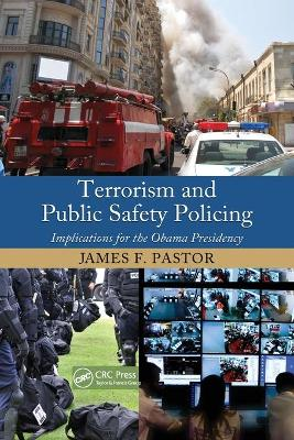 Terrorism and Public Safety Policing: Implications for the Obama Presidency book
