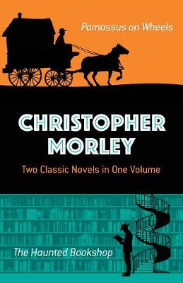 Christopher Morley: Two Classic Novels in One Volume by Christopher Morley