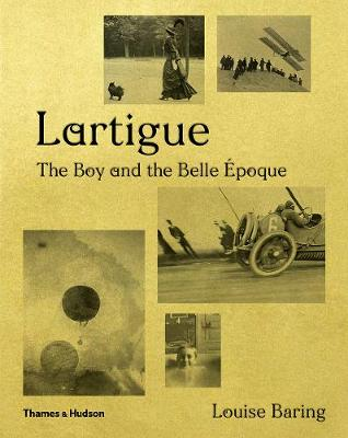Lartigue: The Boy and the Belle Epoque by Louise Baring