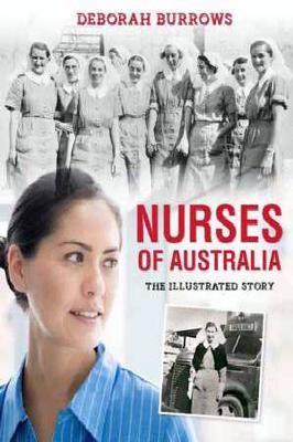 Nurses of Australia: The Illustrated Story by Deborah Burrows