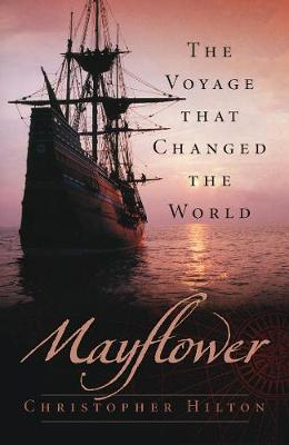 Mayflower: The Voyage that Changed the World by Christopher Hilton