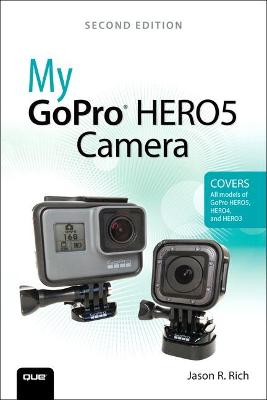 My GoPro HERO5 Camera by Jason R. Rich