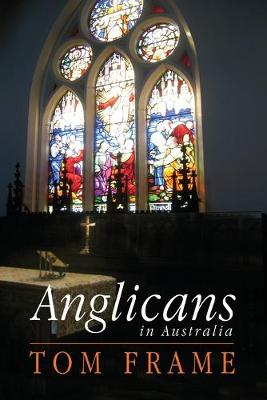 Anglicans in Australia by Tom Frame