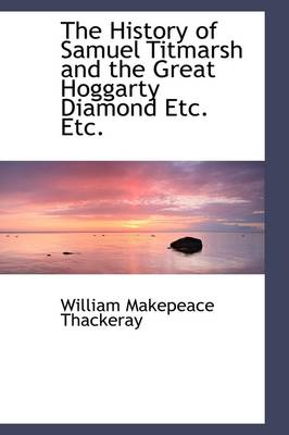 The History of Samuel Titmarsh and the Great Hoggarty Diamond Etc. Etc. by William Makepeace Thackeray
