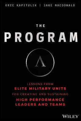 The Program: Lessons From Elite Military Units for Creating and Sustaining High Performance Leaders and Teams book