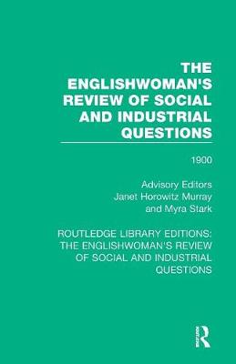 The Englishwoman's Review of Social and Industrial Questions: 1900 by Janet Horowitz Murray