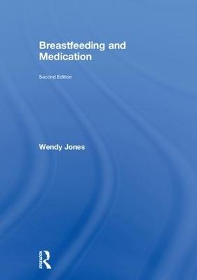Breastfeeding and Medication by Wendy Jones