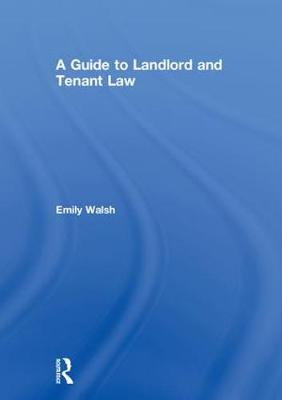 A Guide to Landlord and Tenant Law by Emily Walsh