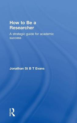 How to Be a Researcher by Jonathan St B T Evans