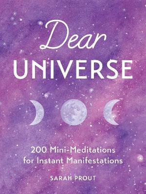 Dear Universe: 200 Mini Meditations for Instant Manifestations by Sarah Prout