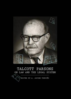 Talcott Parsons on Law and the Legal System by A. Javier Trevino