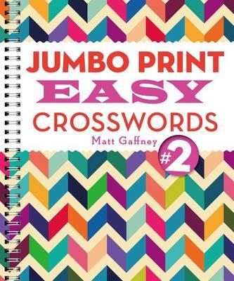 Jumbo Print Easy Crosswords #2 by Matt Gaffney