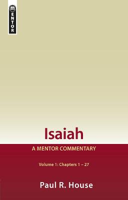 Isaiah Vol 1: A Mentor Commentary by Paul R. House